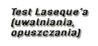 Test Laseque'a (uwalniania, opuszczania)