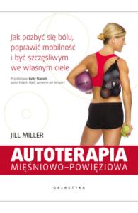 Autoterapia mięśniowo-powięziowa - jak pozbyć się bólu, poprawić mobilność i być szczęśliwym we własnym ciele
